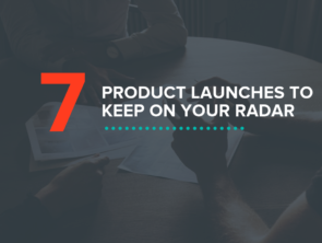 7 Product Launches to Keep On Your Radar
