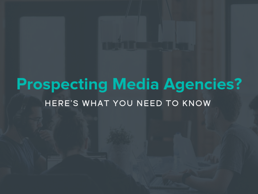 Prospecting Media Agencies? Here's What You Need to Know