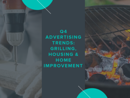 Q4 Advertising Trends: Grilling, Housing & Home Improvement