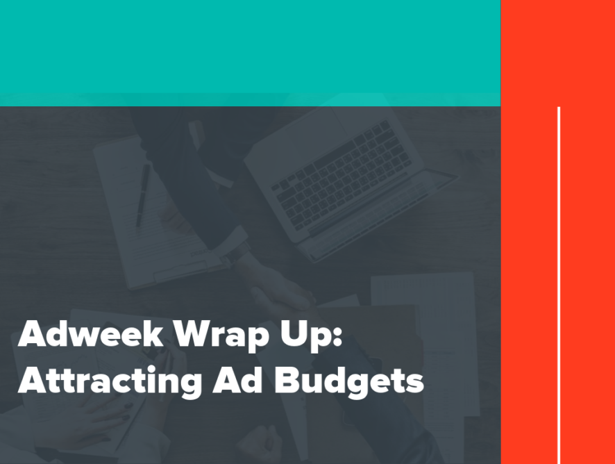 Adweek Wrap Up: Attracting Ad Budgets