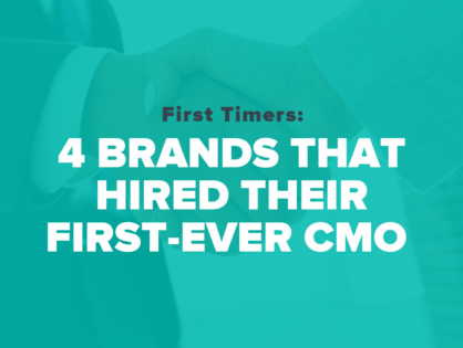 First Timers: 4 Brands That Hired Their First-Ever CMO