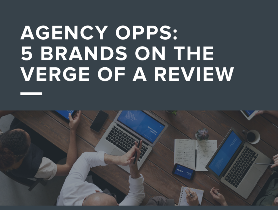 Agency Opps: 5 Brands on the Verge of a Review