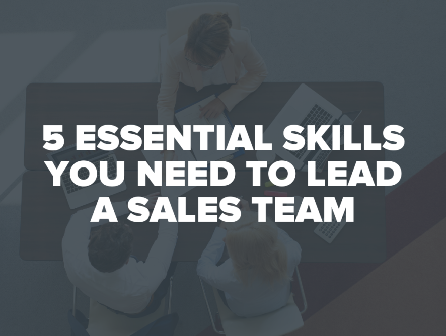 5 Essential Skills You Need to Lead A Sales Team