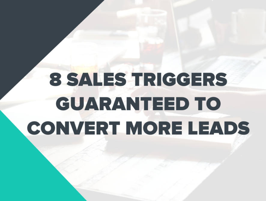 8 Sales Triggers Guaranteed to Convert More Leads