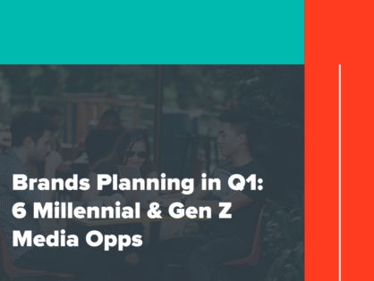 Brands Planning in Q1: 6 Millennial & Gen Z Media Opps