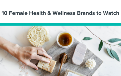 10 Female Health & Wellness Brands to Watch