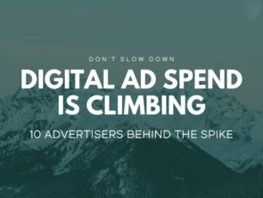Digital Ad Spend is Climbing: 10 Advertisers Behind the Spike