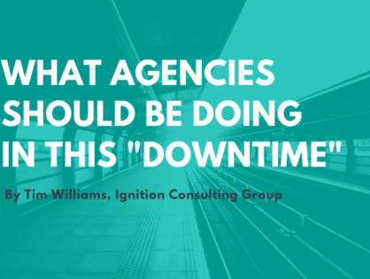 """What Agencies Should be Doing in This """"Downtime"""""""