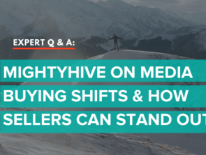 MightyHive on Media Buying Shifts & How Sellers Can Stand Out