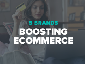 5 Brands Boosting eCommerce Right Now