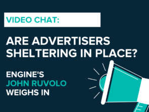 "Video Chat: Are Advertisers ""Sheltering in Place""? Engine Group's John Ruvolo Weighs In"