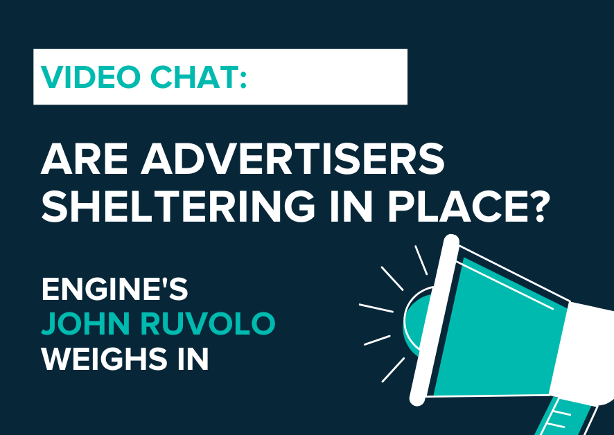"""Video Chat: Are Advertisers """"Sheltering in Place""""? Engine Group's John Ruvolo Weighs In"""