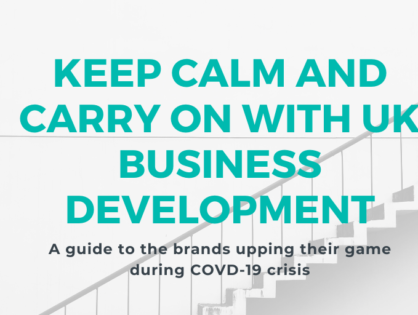 Keep Calm and Carry On with UK Business Development: A guide to the brands upping their game during COVD-19 crisis