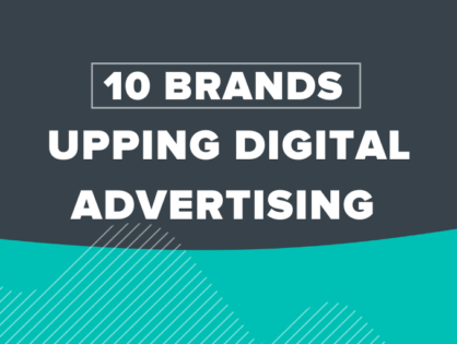 10 Brands Upping Digital Advertising Spend