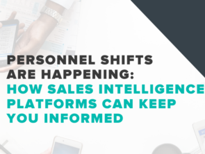 Personnel Shifts are Happening; How Sales Intelligence Platforms Can Keep You Informed