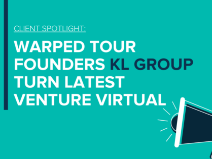 Client Spotlight: Warped Tour Founders, KL Group Turn Latest Venture Virtual