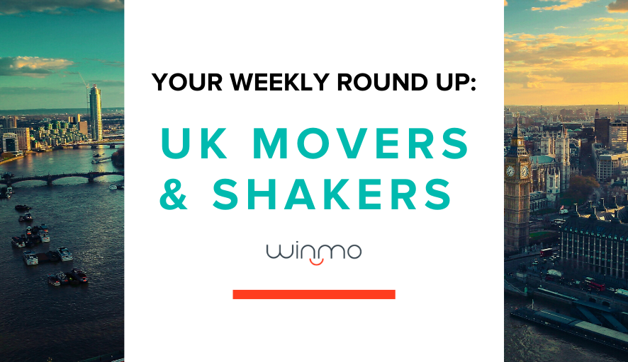 UK Movers & Shakers - Your Weekly Round Up