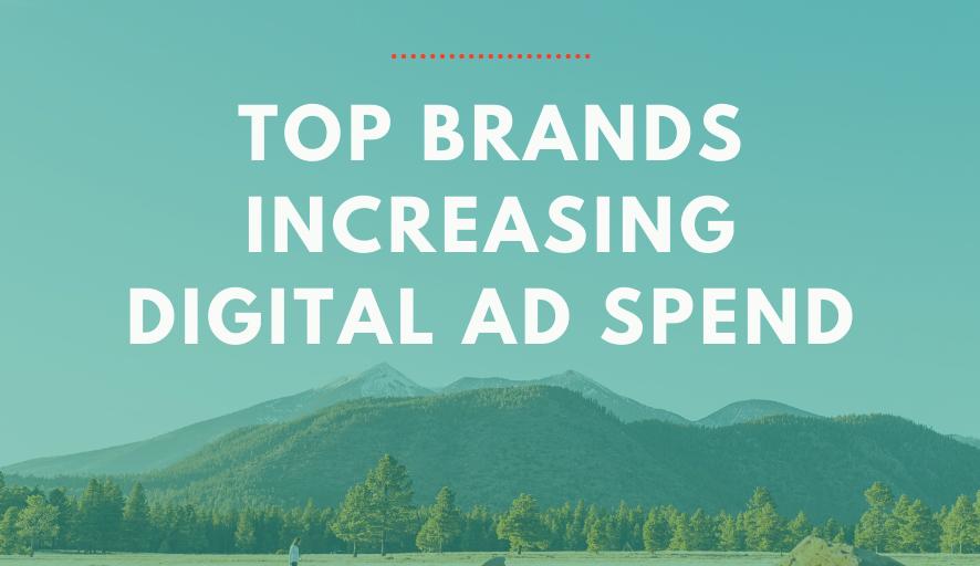 Brands Increasing Digital Ad Spend